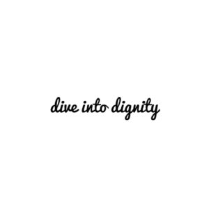 Dive Into Dignity