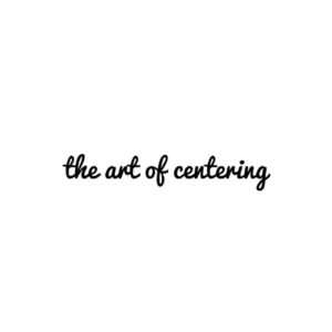 the art of centering